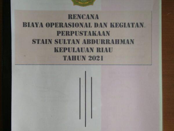 Usulan Rencana Biaya Operasional dan Kegiatan Perpustakaan STAIN Sultan Abdurrahman Kepulauan Riau Tahun 2021