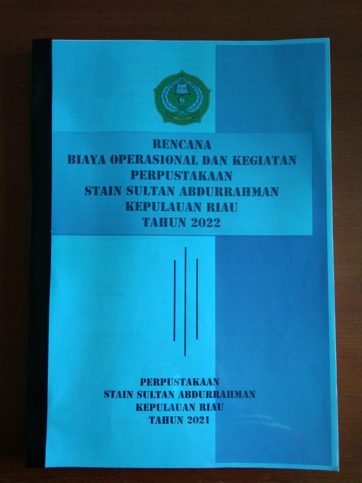 Usulan Rencana Biaya Operasional dan Kegiatan Perpustakaan STAIN Sultan Abdurrahman Kepulauan Riau Tahun 2022